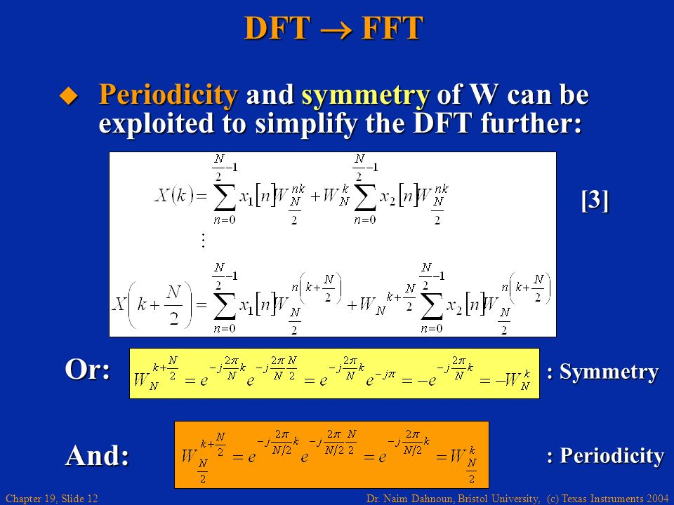 DFT  FFT Periodicity and symmetry of W can be exploited to simplify the DFT further: [3] Or: And: